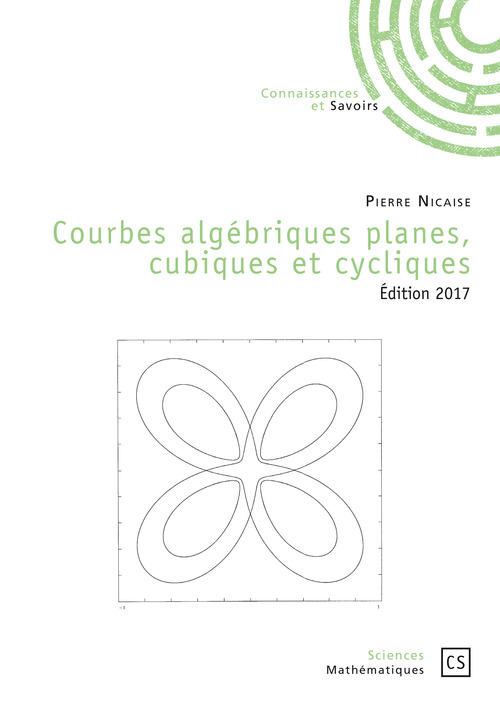 Pierre Nicaise Courbes algébriques planes, cubiques et cycliques - Edition 2017