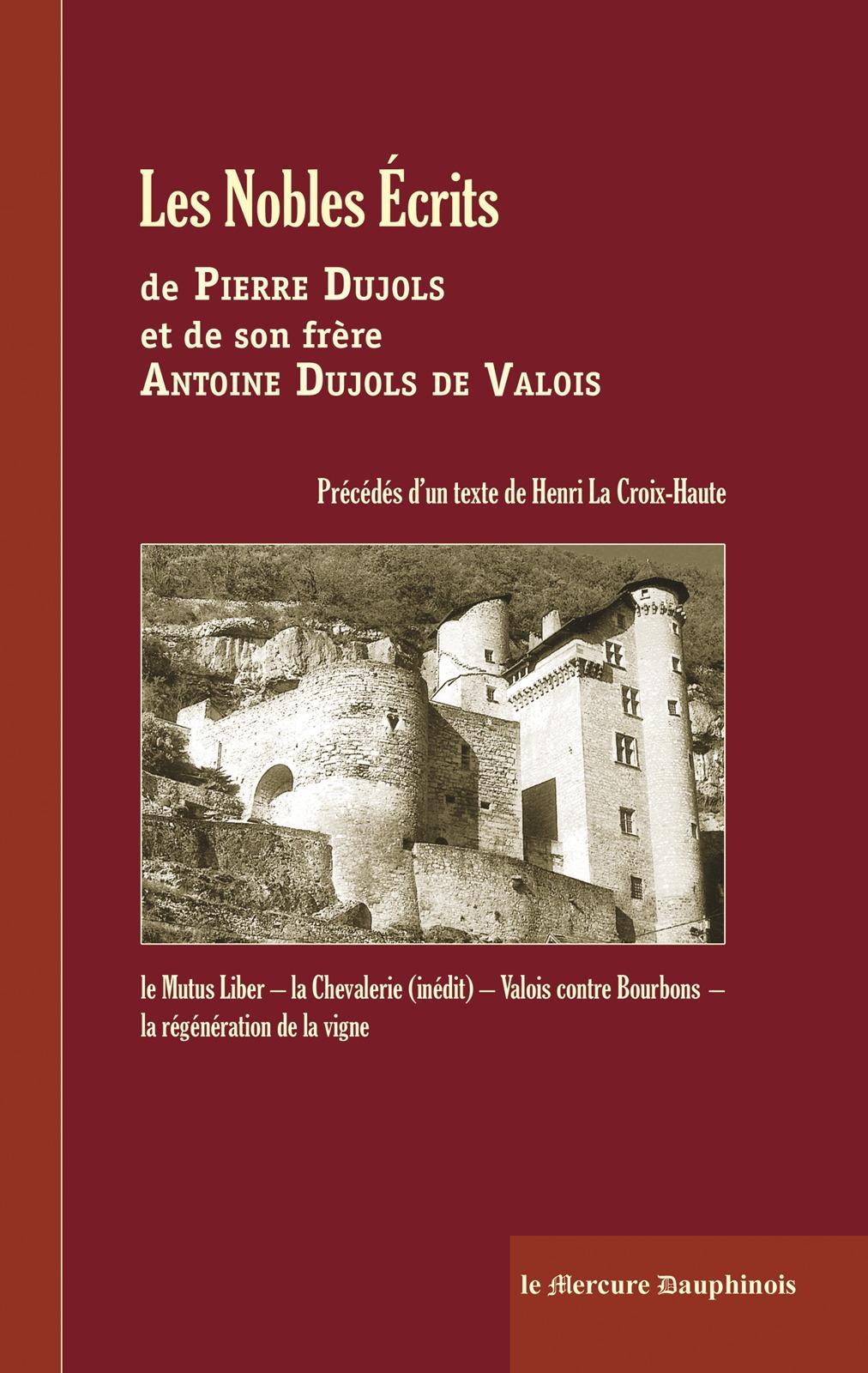 Pierre Dujols Les Nobles Ecrits de Pierre Dujols et de son frère Antoine Dujols de Valois