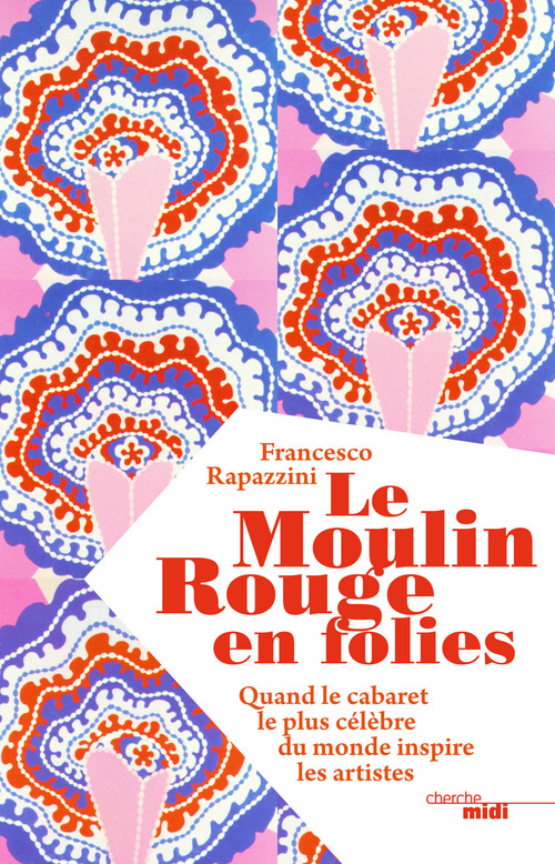 Francesco RAPAZZINI Le Moulin Rouge en folies