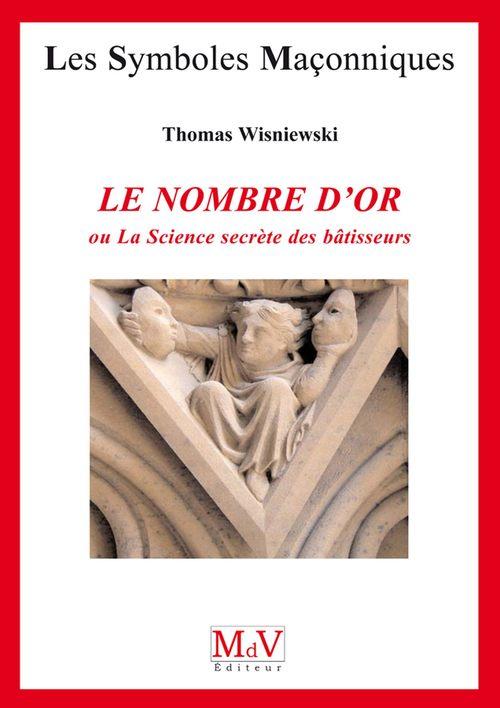 Thomas Wisniewski Le nombre d'or ; ou la science secrète des bâtisseurs