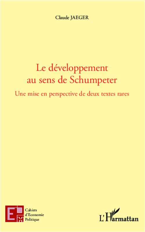 Claude Jaeger Le développement au sens de Schumpeter ; une mise en perspective de deux textes rares