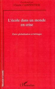 Claude Carpentier L'école dans un monde en crise ; entre globalisation et héritages