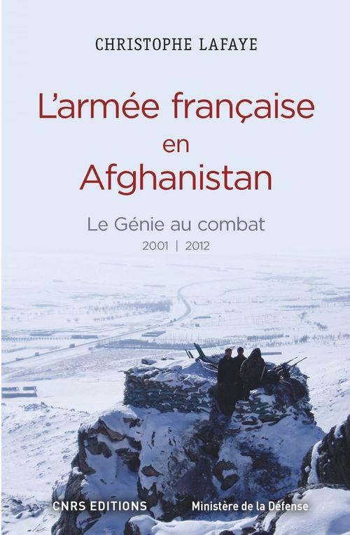 Christophe Lafaye L'Armée française en Afghanistan. Le génie au combat 2001-2012