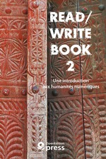 Read/Write Book 2 ; une introduction aux humanit�s num�riques