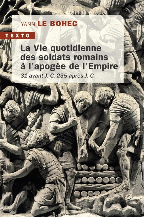 La vie quotidienne des soldats romains ; 31 av. J.-C;-235 ap. J.-C.