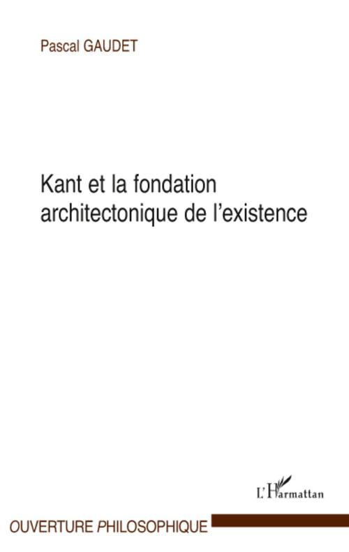 Pascal Gaudet Kant et la fondation architectonique de l'existence