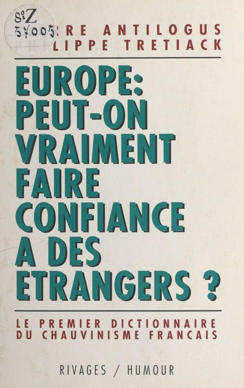 Europe, peut-on vraiment faire confiance à des étrangers : le premier dictionnaire du chauvinisme français