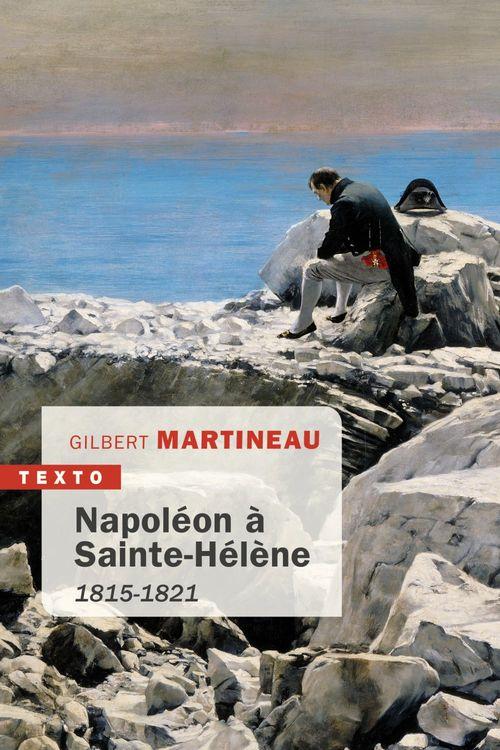 Gilbert Martineau Napoléon à Sainte-Hélène