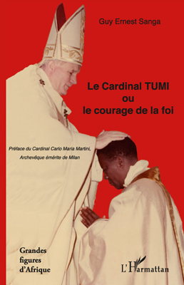 Guy Ernest Sanga Le cardinal Tumi ou le courage de la foi