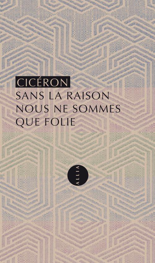 CICERON Sans la raison nous ne sommes que folie