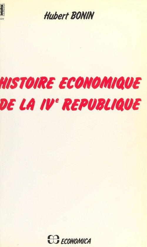 Hubert Bonin Histoire économique de la IVe République