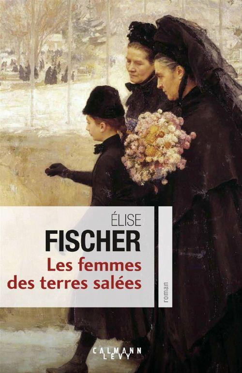 Elise Fischer Les Femmes des terres salées