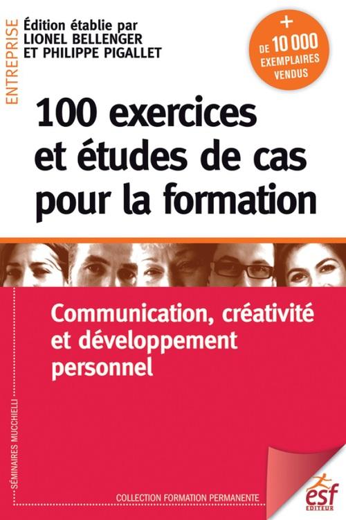 Lionel BELLENGER 100 exercices et études de cas pour la formation. Communication, créativité, et développement personnel