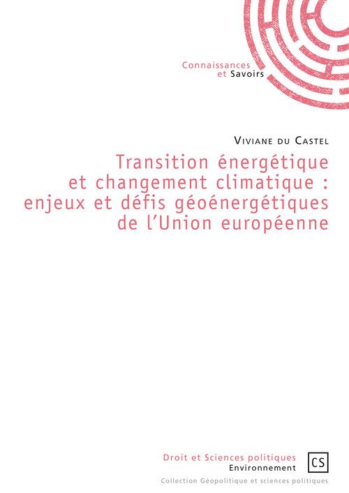 Viviane du Castel Transition énergétique et changement climatique : enjeux et défis géoénergétiques de l'Union européenne