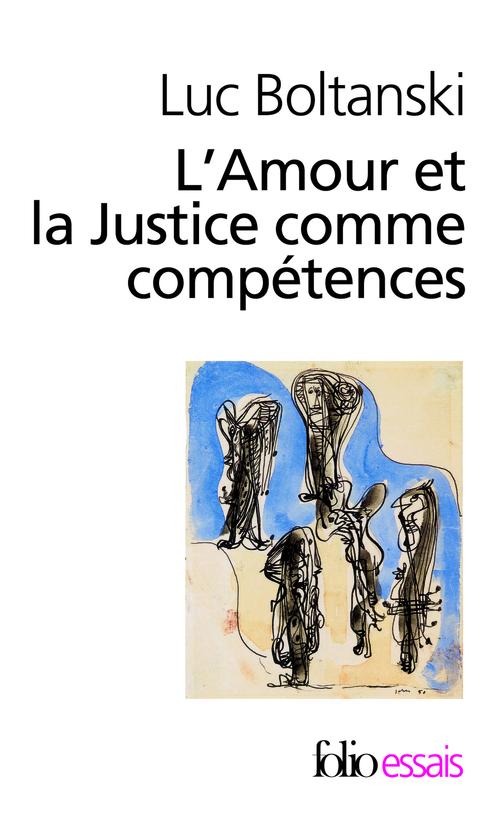 Luc Boltanski L'Amour et la Justice comme compétences