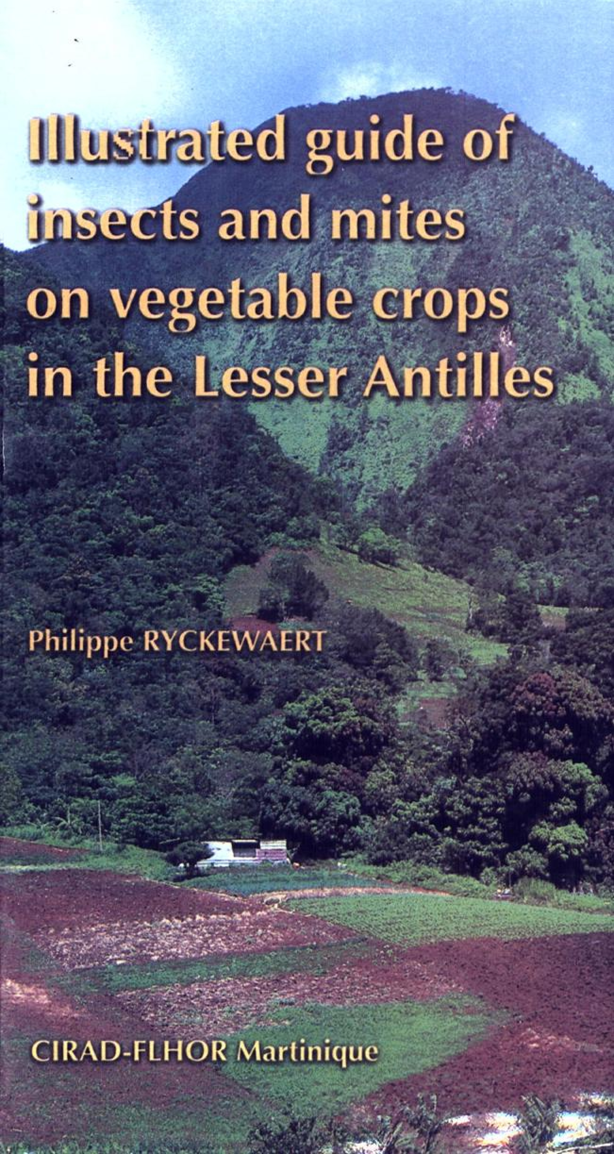 Philippe Ryckewaert Illustrated Guide of Insects and Mites on Vegetable Crops in the Lesser Antilles