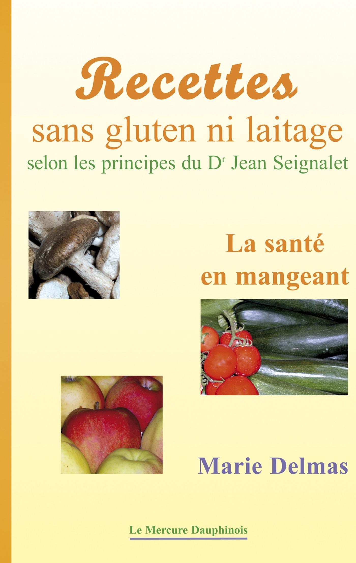 Marie Delmas Recettes sans gluten ni laitage selon les principes de Dr Jean Seignalet