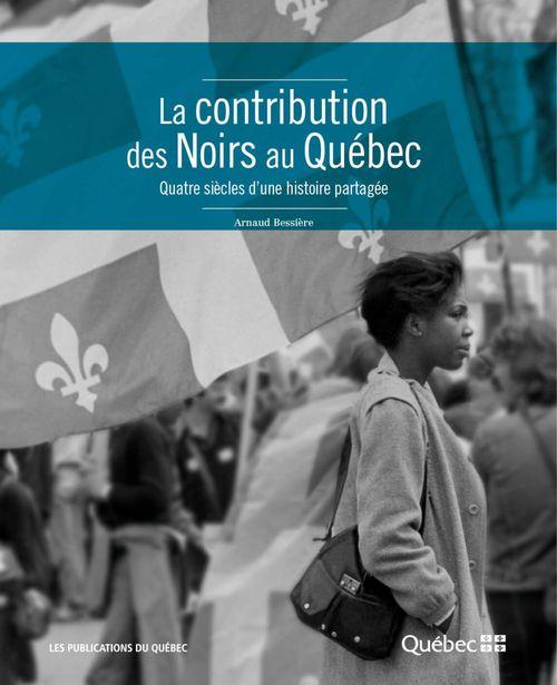 Arnaud Bessière La contribution des Noirs au Québec : quatre siècles d´une histoire partagée