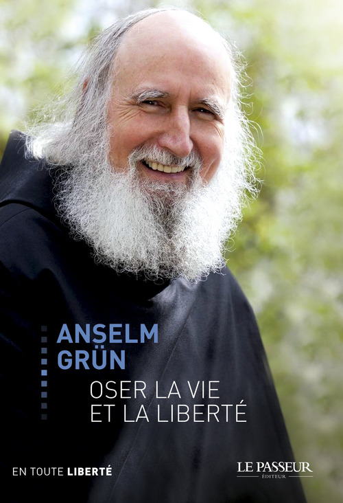Anselm Grün Oser la vie et la liberté