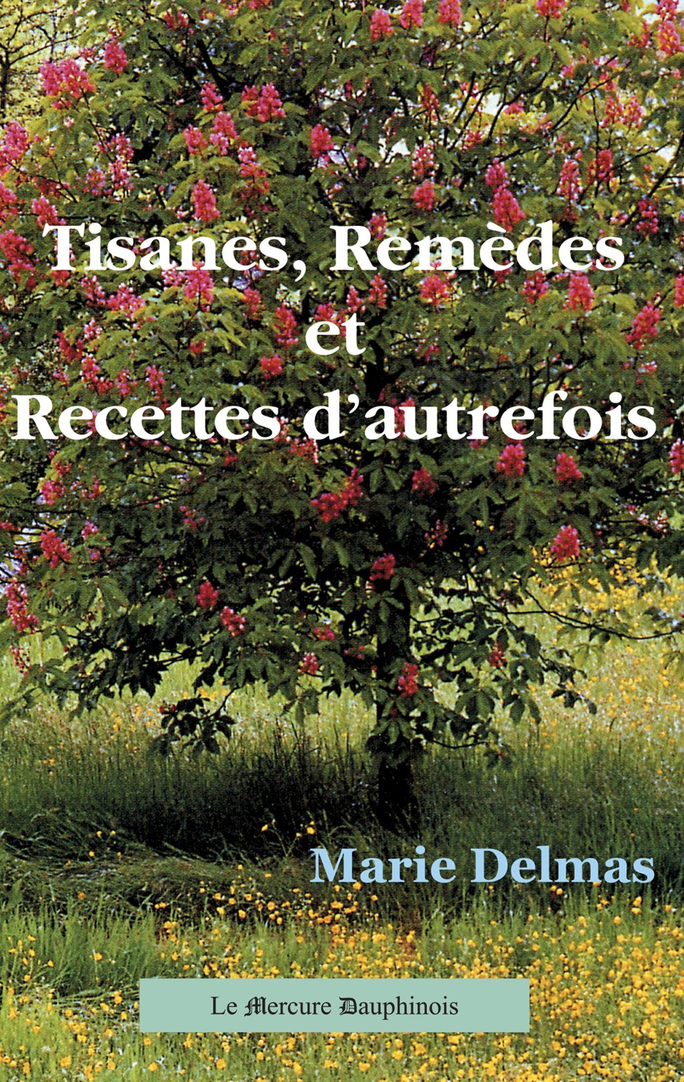 Marie Delmas Tisanes. Remèdes et Recettes d'autrefois