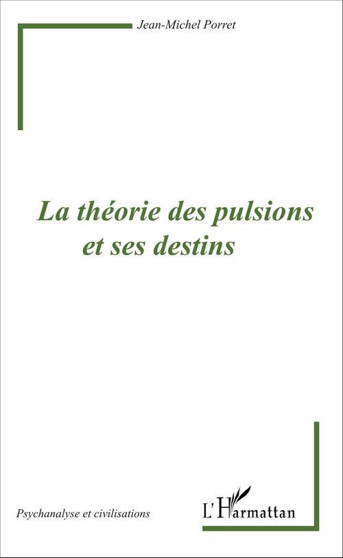 Jean-Michel Porret La théorie des pulsions et ses destins
