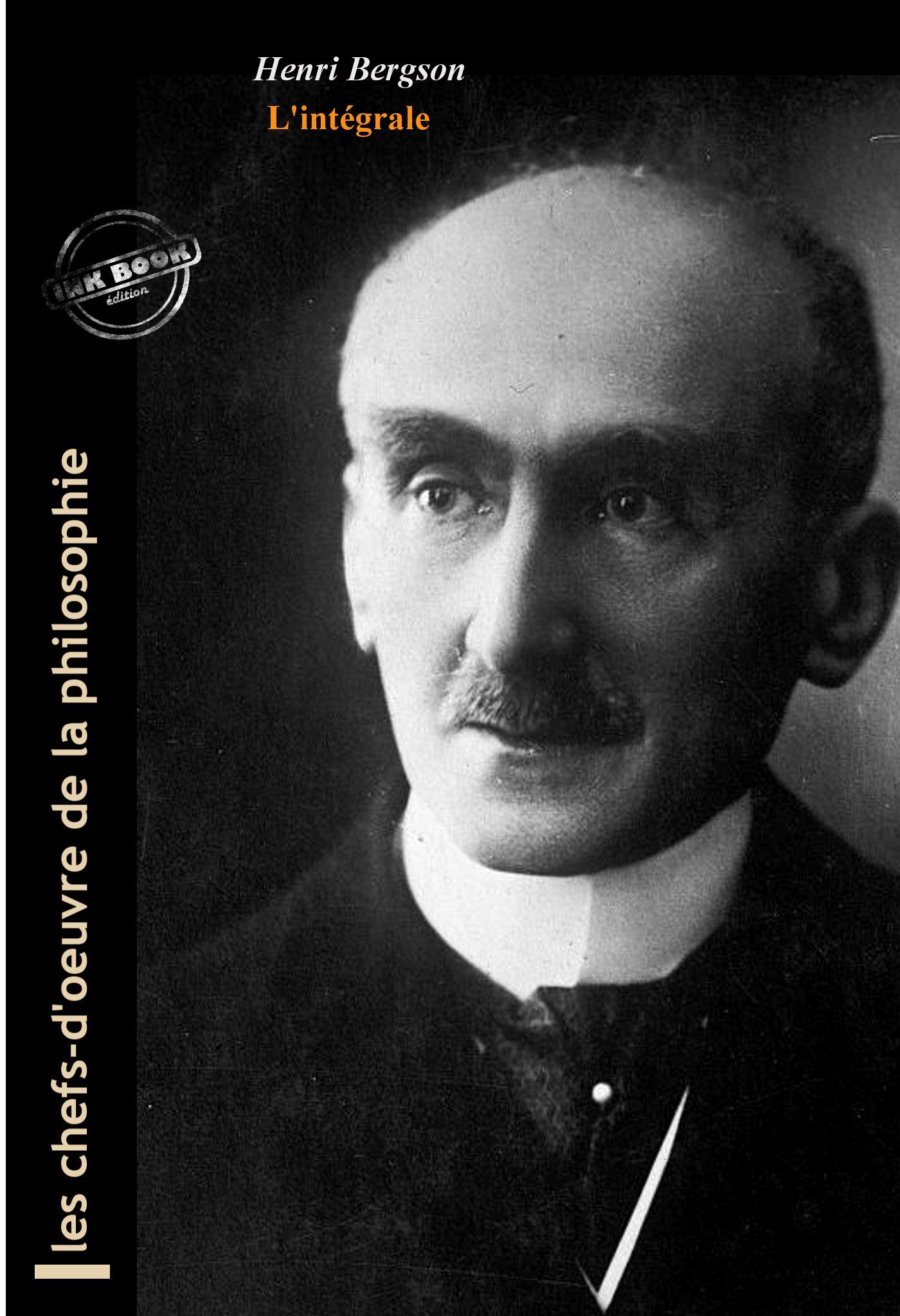 Henri Bergson l'intégrale : OEuvres complètes, 14 titres et annexes enrichies (Format professionnel électronique © Ink Book édition).
