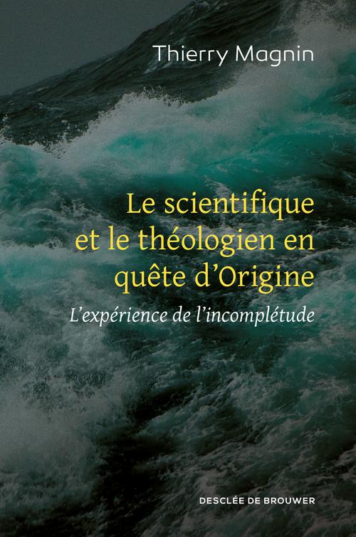Thierry Magnin Le scientifique et le théologien en quête d'Origine