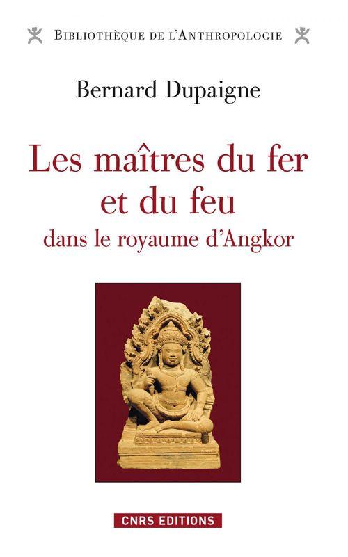 Bernard Dupaigne Maîtres du fer et du feu dans le royaume d'Angkor (Les)