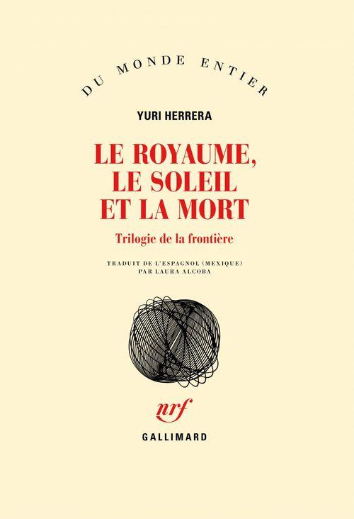 Yuri Herrera Le royaume, le soleil et la mort. Trilogie de la frontière