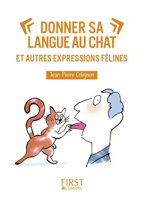 Jean-Pierre COLIGNON Donner sa langue au chat et autres expressions félines