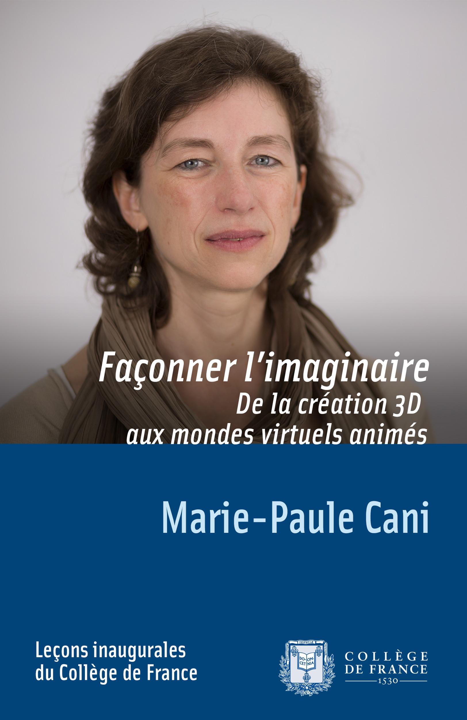 Marie-Paule Cani Façonner l´imaginaire. De la création 3D aux mondes virtuels animés