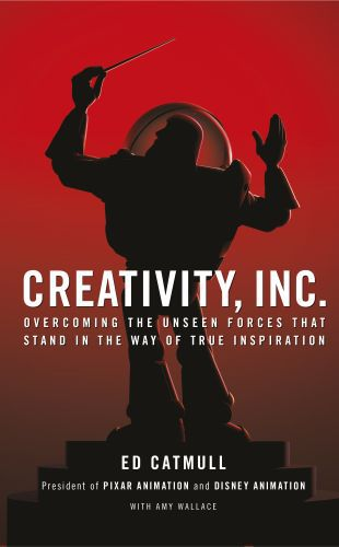 CREATIVITY, INC. - OVERCOMING THE UNSEEN FORCES THAT STAND IN THE WAY OF TRUE INSPIRATIO