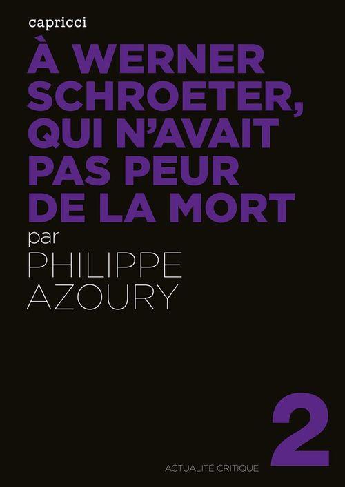 Actualite Critique T.2 ; A Werner Schroeter, Qui N Avait Pas Peur De La Mort