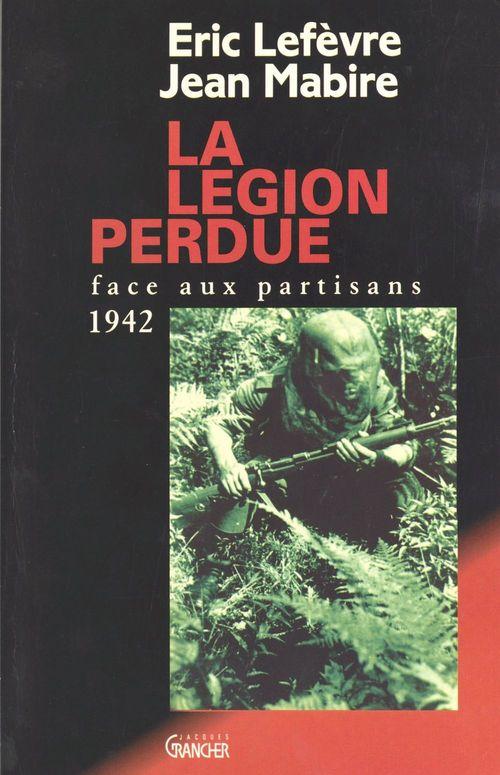 Jean Mabire La Légion perdue : Face aux partisans (1942)