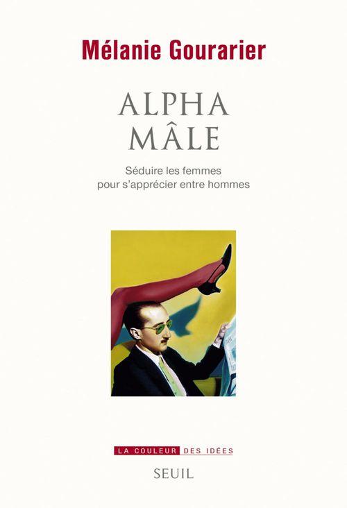 Alpha mâle ; séduire les femmes pour s'apprécier entre hommes