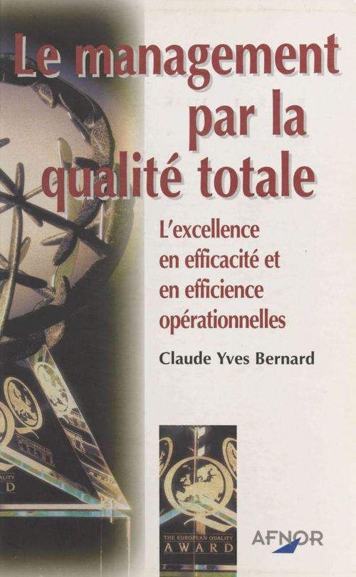 Le management par la qualité totale : l'excellence en efficacité et en efficience opérationnelles