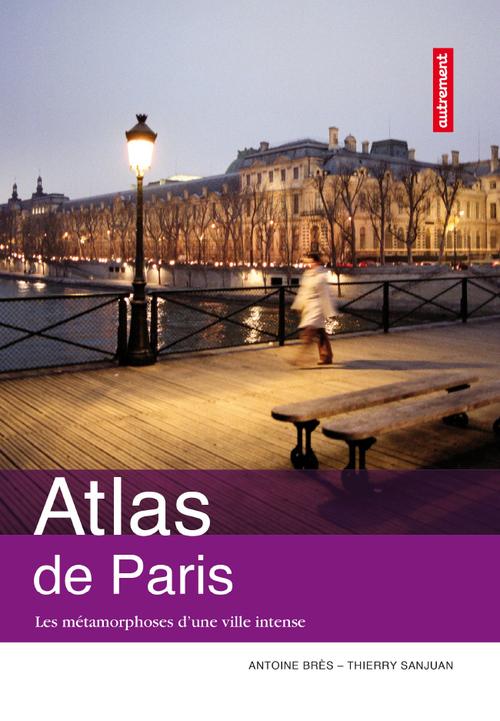 Thierry Sanjuan Atlas de Paris : Les métamorphoses d'une ville intense