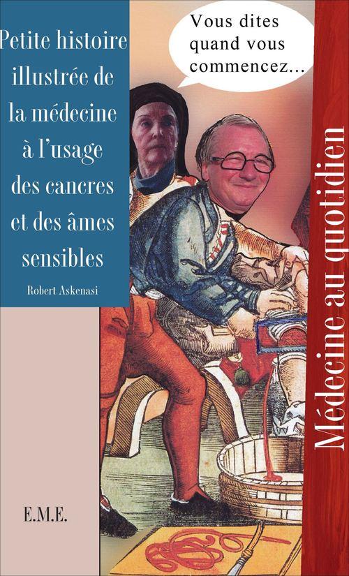 Robert Askenasi Petite histoire illustrée de la médecine à l'usage des cancres et des âmes sensibles