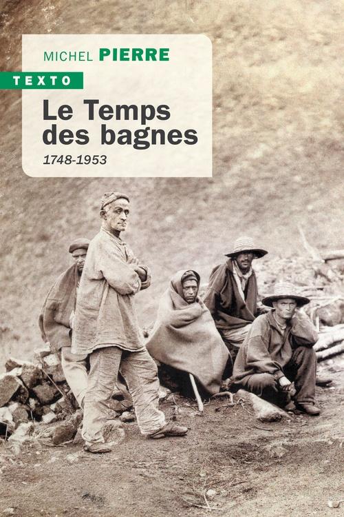 Michel Pierre Le temps des bagnes 1748 - 1953
