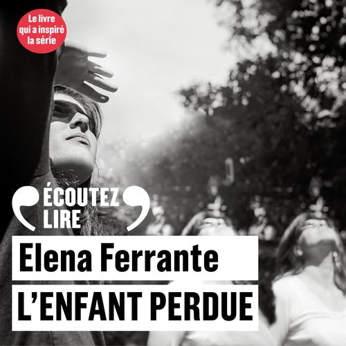 Elena Ferrante L'enfant perdue