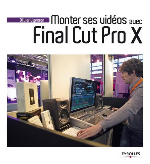 Olivier Vigneron Monter ses vidéos avec Final Cut Pro X