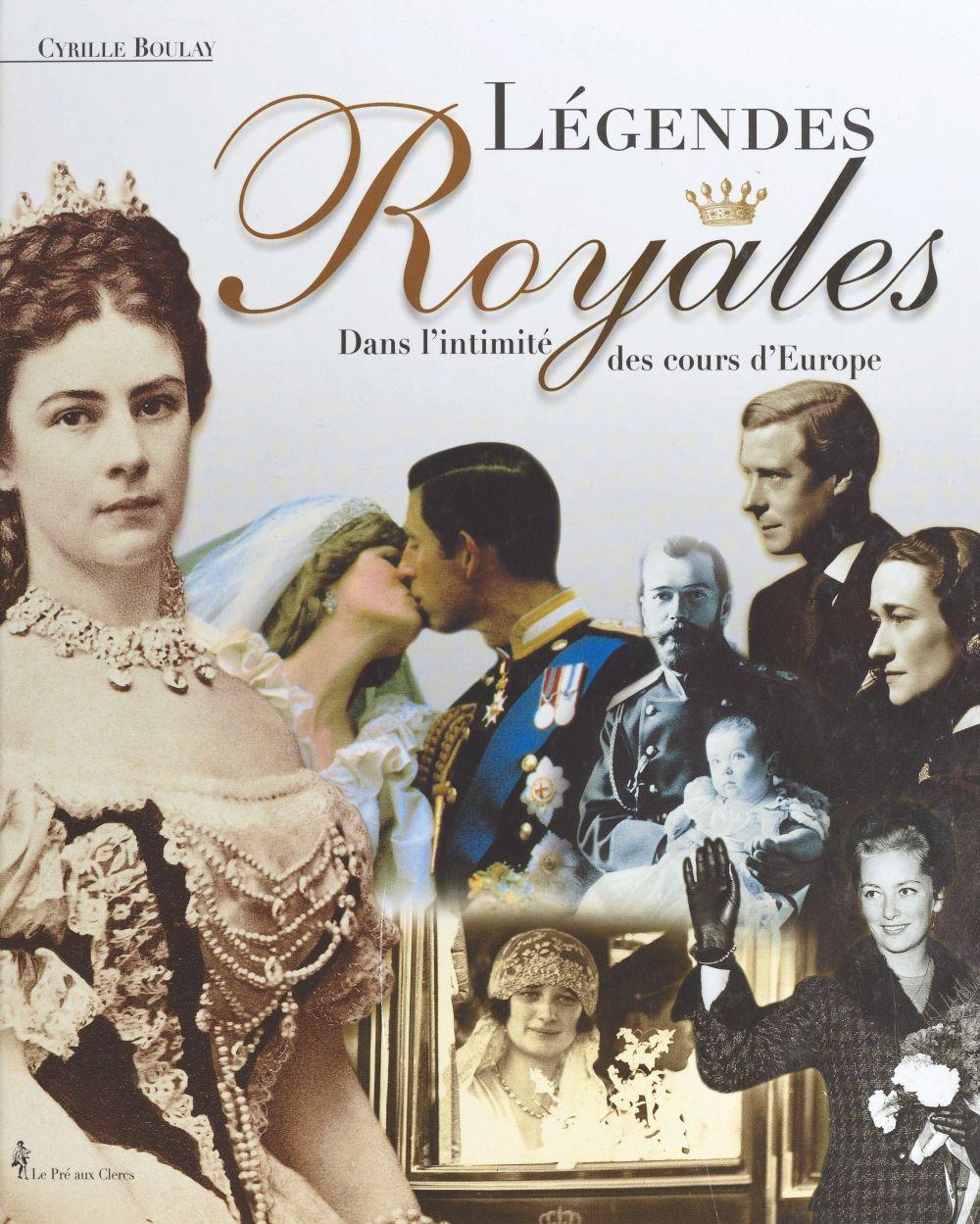 Légendes royales : dans l'intimité des cours d'Europe