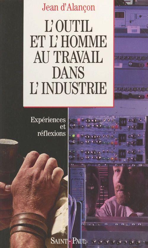 Jean d' Alançon L'outil et l'homme au travail dans l'industrie