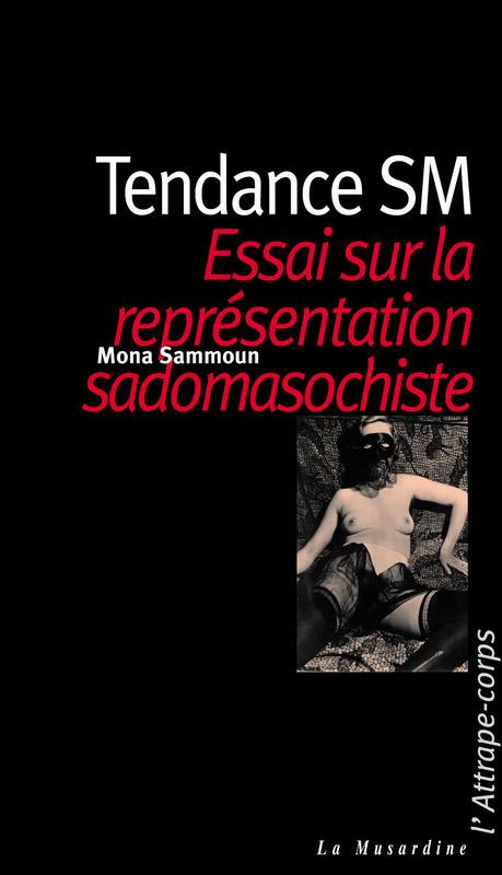 Mona Sammoun Tendance SM. Essai sur la représentation masochiste