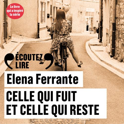Elena Ferrante Celle qui fuit et celle qui reste