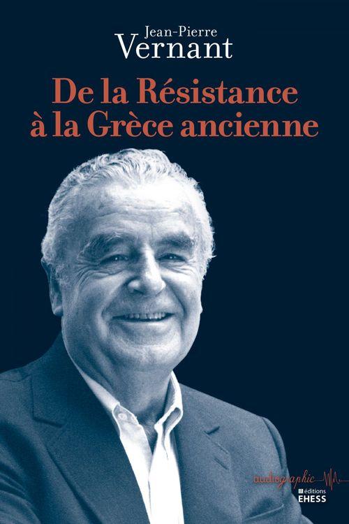 Jean-Pierre Vernant De la Résistance à la Grèce ancienne