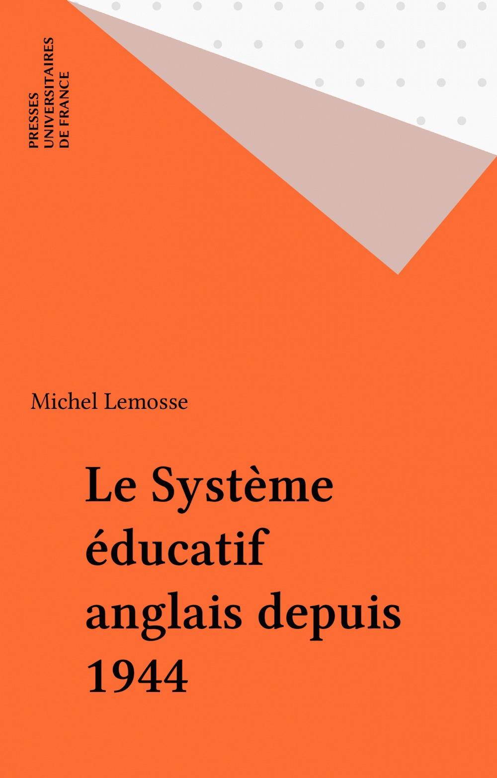 Michel Lemosse Le Système éducatif anglais depuis 1944