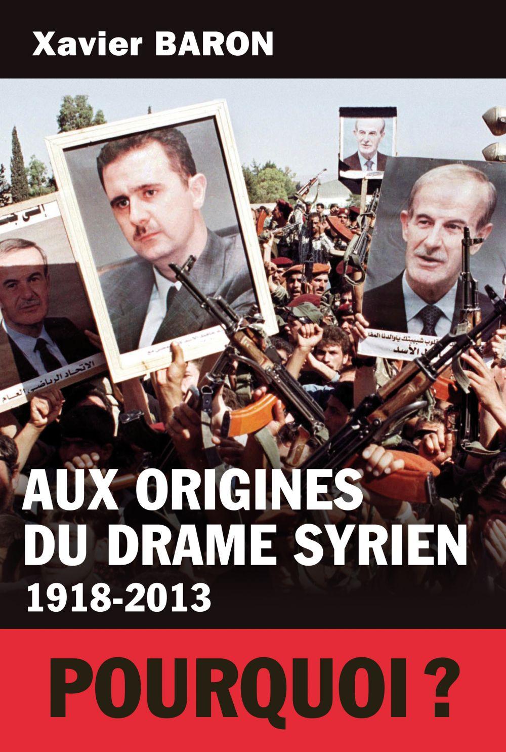 Xavier Baron Aux origines du drame syrien