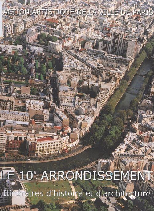 Aude Henry-Gobet Le 10e arrondissement : itinéraires d'histoire et d'architecture