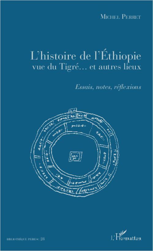 Michel Perret L'histoire de l'Ethiopie vue du Tigré... et autres lieux ; essais, notes, réflexions